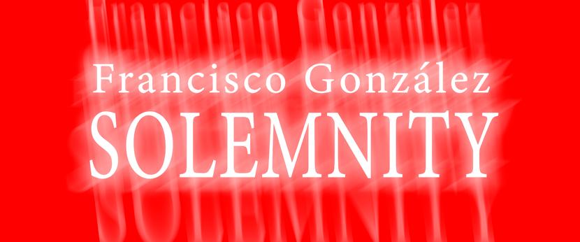 Francisco González SOLEMNITY